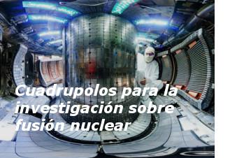 Cuadrupolos para la investigación sobre fusión nuclear