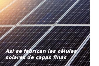 Así se crean las células solares de capas finas